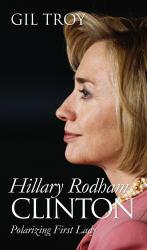 Hillary Rodham Clinton: Polarizing First Lady Excellent Marketplace listings for  Hillary Rodham Clinton: Polarizing First Lady  by Gil Troy starting as low as $1.99!