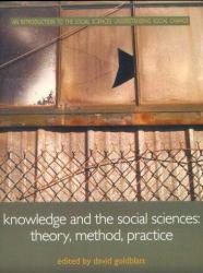 Knowledge and Social Sciences : Theory, Method Practice : An Introduction to the Social Sciences : Understanding Social Change Excellent Marketplace listings for  Knowledge and Social Sciences : Theory, Method Practice : An Introduction to the Social Sciences : Understanding Social Change  by David  Ed. Goldblatt starting as low as $1.99!
