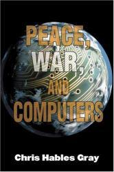 Peace, War, and Computers A digital copy of  Peace, War, and Computers  by Gray. Download is immediately available upon purchase!