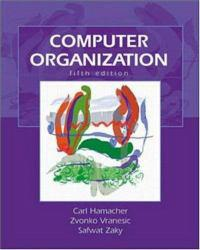 Computer Organization Excellent Marketplace listings for  Computer Organization  by Carl Hamacher, Zvonko Vranesic and Safwat Zakay starting as low as $1.99!