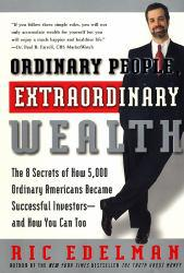 Ordinary People, Extraordinary Wealth : The 8 Secrets of How 5,000 Ordinary Americans Became Successful Investors -- and How You Can Too! Excellent Marketplace listings for  Ordinary People, Extraordinary Wealth : The 8 Secrets of How 5,000 Ordinary Americans Became Successful Investors -- and How You Can Too!  by Ric Edelman starting as low as $1.99!