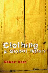 Clothing: Global History Excellent Marketplace listings for  Clothing: Global History  by Robert Ross starting as low as $8.43!