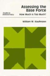 Assessing the Base Force : How Much is Too Much? Excellent Marketplace listings for  Assessing the Base Force : How Much is Too Much?  by William W. Kaufmann starting as low as $1.99!