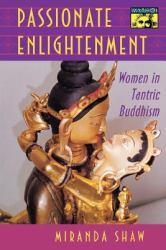 Passionate Enlightenment: Women in Tantric Buddhism - Miranda Shaw