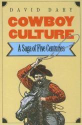 Cowboy Culture : A Saga of Five Centuries - David Dary