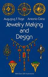 Jewelry Making and Design A digital copy of  Jewelry Making and Design  by Augustus F. Rose. Download is immediately available upon purchase!