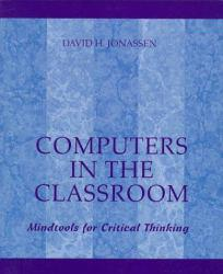 Computers in the Classroom : Mindtools for Critical Thinking Excellent Marketplace listings for  Computers in the Classroom : Mindtools for Critical Thinking  by David H. Jonassen starting as low as $3.42!