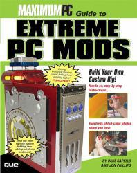 Maximum PC Guide to Extreme PC Mods Excellent Marketplace listings for  Maximum PC Guide to Extreme PC Mods  by Paul Capello and Jon Phillips starting as low as $1.99!