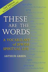 These Are the Words: A Vocabulary of Jewish Spiritual Life Excellent Marketplace listings for  These Are the Words: A Vocabulary of Jewish Spiritual Life  by Arthur Green starting as low as $7.89!