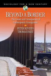 Beyond a Border: The Causes and Consequences of Contemporary Immigration Excellent Marketplace listings for  Beyond a Border: The Causes and Consequences of Contemporary Immigration  by Peter Kivisto starting as low as $20.00!