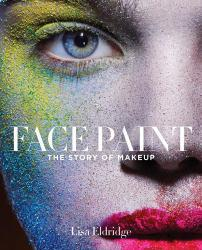 Face Paint: the Story of Makeup Excellent Marketplace listings for  Face Paint: the Story of Makeup  by Lisa Eldridge starting as low as $8.72!