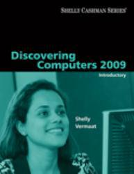 Discovering Computers 2009: Introductory Excellent Marketplace listings for  Discovering Computers 2009: Introductory  by Gary B. Shelly starting as low as $1.99!