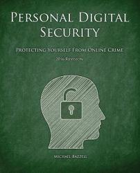 Personal Digital Security: Protecting Yourself from Online Crime Excellent Marketplace listings for  Personal Digital Security: Protecting Yourself from Online Crime  by Michael Bazzell starting as low as $9.97!
