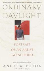 Ordinary Daylight : Portrait of an Artist Going Blind Excellent Marketplace listings for  Ordinary Daylight : Portrait of an Artist Going Blind  by Andrew Potok starting as low as $1.99!