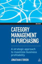 CATEGORY MANAGEMENT IN PURCHASING: A STRATEGIC APPROACH TO MAXIMIZE BUS A digital copy of  CATEGORY MANAGEMENT IN PURCHASING: A STRATEGIC APPROACH TO MAXIMIZE BUS  by Obrien. Download is immediately available upon purchase!
