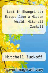 Lost in Shangri-La: Escape from a Hidden World. Mitchell Zuckoff by Mitchell Zuckoff - ISBN 9780007410958