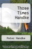 cover of Three Times Handke