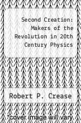 Cover of Second Creation: Makers of the Revolution in 20th Century Physics EDITIONDESC (ISBN 978-0020845508)