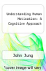 cover of Understanding Human Motivation: A Cognitive Approach
