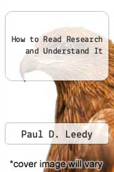 How to Read Research and Understand It by Paul D. Leedy - ISBN 9780023692505