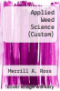 Applied Weed Science (Custom) by Merrill A. Ross - ISBN 9780024039118