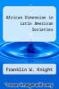 cover of African Dimension in Latin American Societies