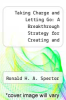 cover of Taking Charge and Letting Go: A Breakthrough Strategy for Creating and Managing the Horizontal Company