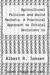 Agricultural Policies and World Markets; A Practical Approach to Ethical Decisions in Clinical Medicine by Albert R. Jonsen - ISBN 9780029498408