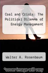 Coal and Crisis: The Political Dilemma of Energy Management by Walter A. Rosenbaum - ISBN 9780030425967