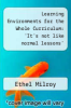 cover of Learning Environments for the Whole Curriculum: `It`s not like normal lessons`