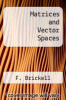 cover of Matrices and Vector Spaces