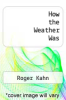 cover of How the Weather Was