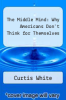 cover of The Middle Mind: Why Americans Don`t Think for Themselves