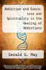 cover of Addiction and Grace: Love and Spirituality in the Healing of Addictions