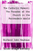 cover of The Catholic Moment: The Paradox of the Church in the Postmodern World