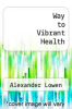 cover of Way to Vibrant Health