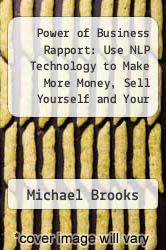 Cover of Power of Business Rapport: Use NLP Technology to Make More Money, Sell Yourself and Your Product, and Move Ahead in Business EDITIONDESC (ISBN 978-0060921439)