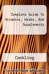 Complete Guide To Vitamins, Herbs, And Supplements A digital copy of  Complete Guide To Vitamins, Herbs, And Supplements  by Conkling. Download is immediately available upon purchase!