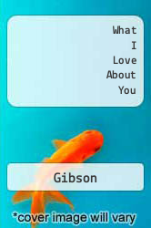 What I Love About You A digital copy of  What I Love About You  by Gibson. Download is immediately available upon purchase!