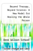 cover of Beyond Therapy, Beyond Science: A New Model for Healing the Whole Person