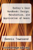 cover of Dudley`s Gear Handbook : Design, Manufacture, and Application of Gears (2nd edition)