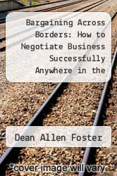 Bargaining Across Borders: How to Negotiate Business Successfully Anywhere in the World by Dean Allen Foster - ISBN 9780070216471