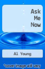cover of Ask Me Now