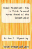 cover of Value Migration: How to Think Several Moves Ahead of the Competition