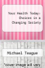 cover of Your Health Today: Choices in a Changing Society