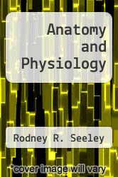 Anatomy and Physiology by Rodney R. Seeley - ISBN 9780072507478