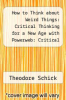 cover of How to Think about Weird Things: Critical Thinking for a New Age with Powerweb: Critical Thinking (4th edition)