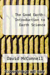 The Good Earth: Introduction to Earth Science by David McConnell - ISBN 9780073369365