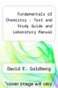Fundamentals of Chemistry - Text and Study Guide and Laboratory Manual by David E. Goldberg - ISBN 9780073969756