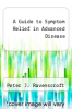 cover of A Guide to Symptom Relief in Advanced Disease